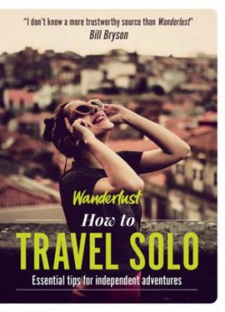 Wanderlust: How To Travel Solo