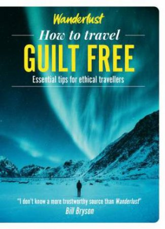 Wanderlust: How To Travel Guilt Free