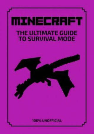 Minecraft: The Ultimate Guide To Survival Mode by Daniel Lipscombe