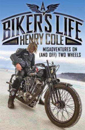 A Biker's Life by Henry Cole