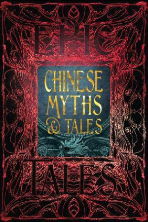 Chinese Myths & Tales: Epic Tales by Various