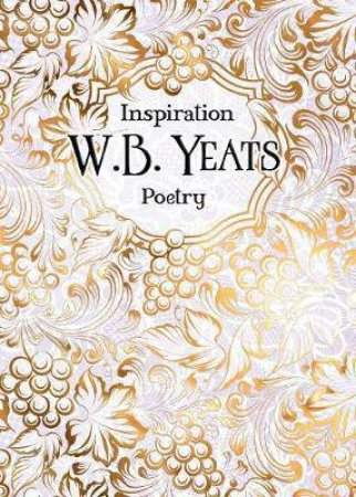 Verse To Inspire: W B Yeats Poetry by W. B. Yeats