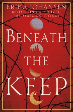 A Novel Of The Tearling: Beneath The Keep by Erika Johansen