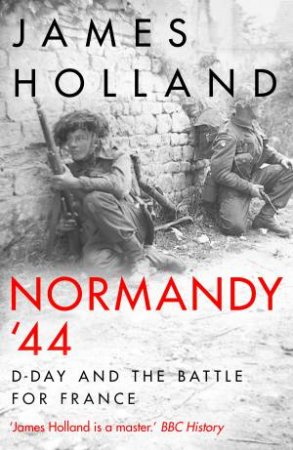D-Day And The Battle For France by James Holland