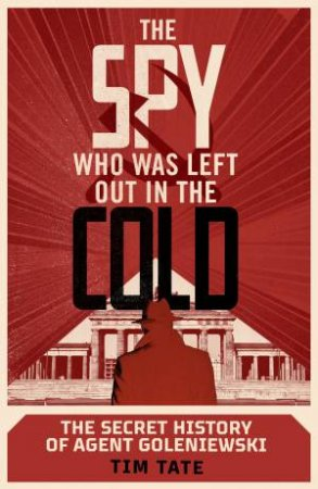 The Spy Who Was Left Out In The Cold by Tim Tate