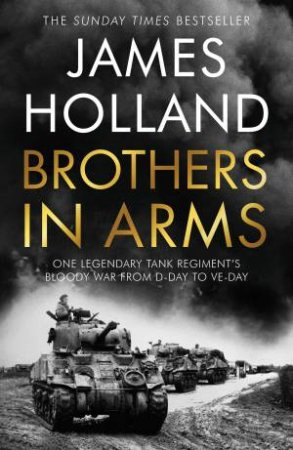 Brothers In Arms by James Holland