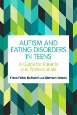 Autism And Eating Disorders In Teens A Guide For Parents And Profession