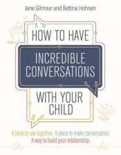 How To Have Incredible Conversations With Your Child