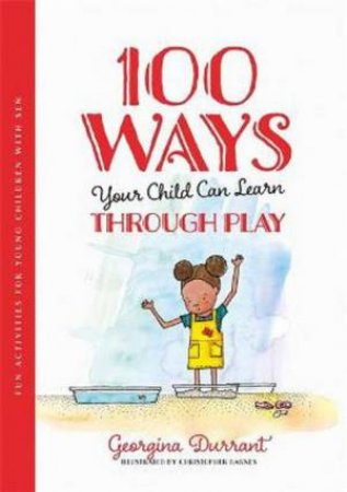 100 Ways Your Child Can Learn Through Play by Georgina Durrant & Christopher Barnes