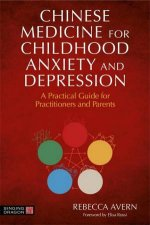 Chinese Medicine For Childhood Anxiety And Depression A Practical Guide