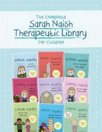 The Complete Sarah Naish Therapeutic Parenting Library For Children by Various