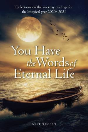 You Have The Words Of Eternal Life by Martin Hogan