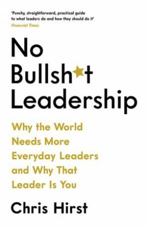 No Bullsh*t Leadership by Chris Hirst