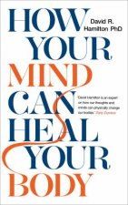 How Your Mind Can Heal Your Body 10th Anniversary Ed