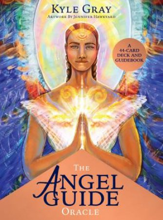 The Angel Guide Oracle: A 44-Card Deck And Guidebook by Kyle Gray & Jennifer Hawkyard