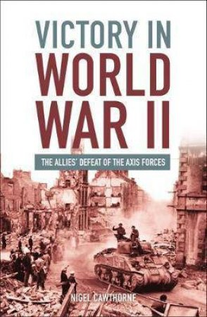 Victory In World War II by Nigel Cawthorne