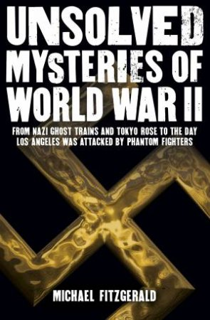 Unsolved Mysteries Of World War II by Michael Fitzgerald