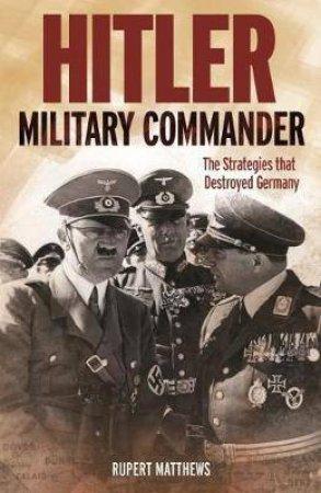 Hitler: Military Commander by Rupert Matthews