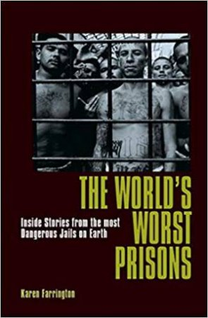 The World's Worst Prisons by Karen Farrington