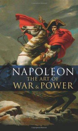 Napoleon's Art Of War And Power by Napoleon Bonaparte