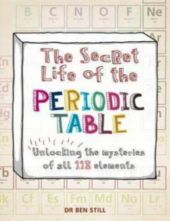 The Secret Life Of The Periodic Table by Ben Still & Hamlyn
