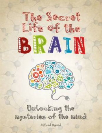 The Secret Life Of The Brain by Alfred David