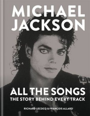 Michael Jackson: All The Songs by Fran ois Allard & Richard Lecocq