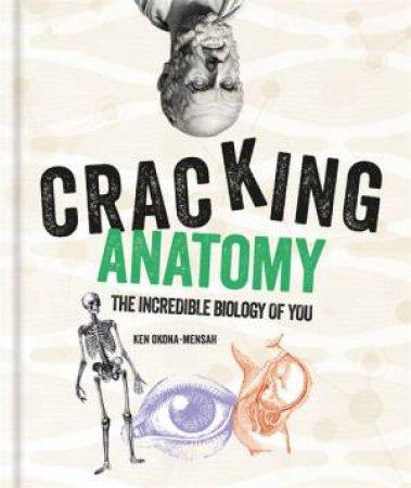 Cracking Anatomy by Ken Okona-Mensah