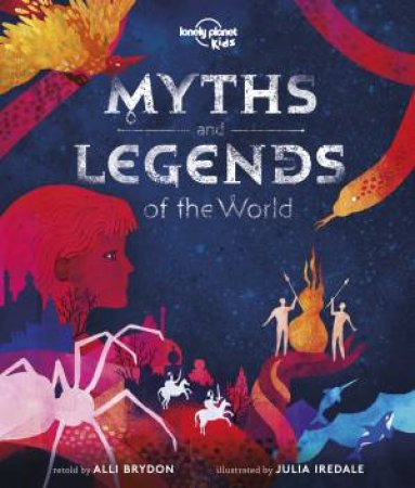 Lonely Planet: Myths And Legends Of The World by Various