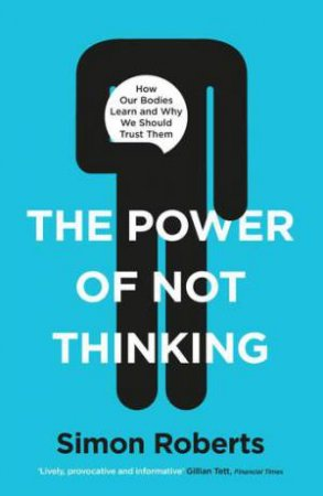 The Power Of Not Thinking by Simon Roberts