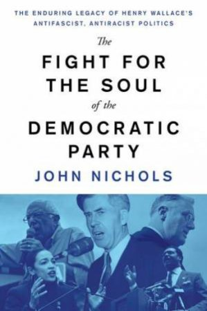The Fight For The Soul Of The Democratic Party by John Nichols