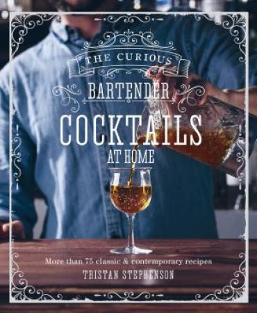 The Curious Bartender: Cocktails At Home