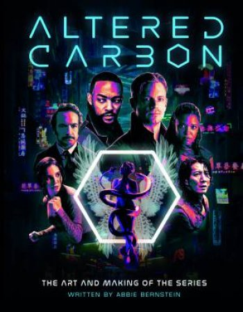 Altered Carbon: The Art and Making of the Series by Abbie Bernstein
