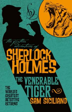 The Further Adventures Of Sherlock Holmes: The Venerable Tiger by Sam Siciliano