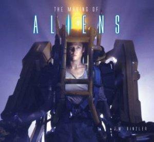 The Making Of Aliens by J.W Rinzler