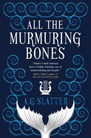 All The Murmuring Bones by A.G Slatter