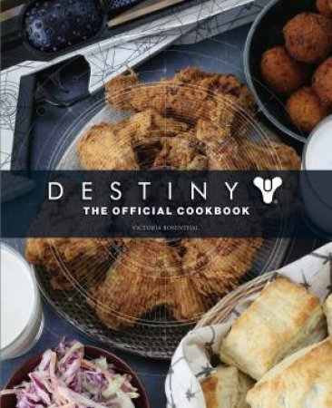 Destiny: The Official Cookbook by Victoria Rosenthal