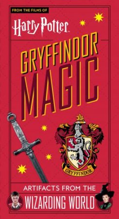 Harry Potter: Gryffindor Magic - Artifacts From The Wizarding World by Jody Revenson