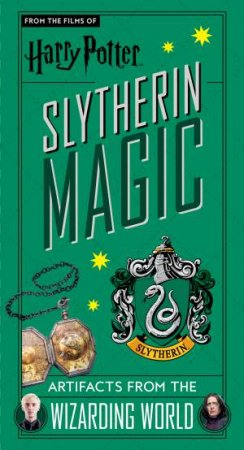 Harry Potter: Slytherin Magic - Artifacts from the Wizarding World by Jody Revenson