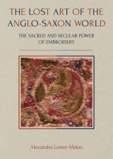 The Lost Art Of The AngloSaxon World