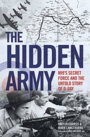 The Hidden Army: MI9's Secret Force And The Untold Story Of D-Day by Matt Richards
