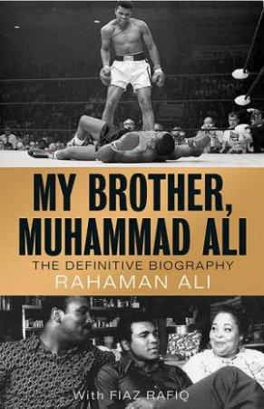 My Brother, Muhammad Ali by Rahaman Ali