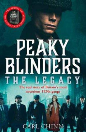 Peaky Blinders: The Legacy by Carl Chinn