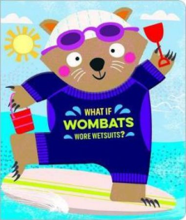 What If Wombats Wore Wetsuits by Various