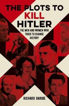 The Plots To Kill Hitler by Various