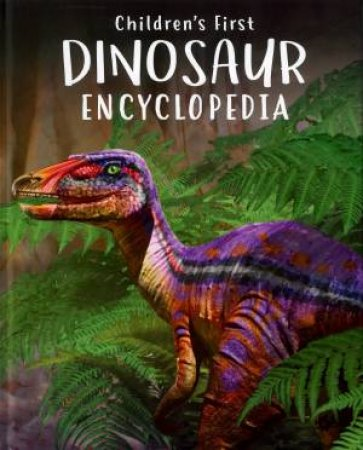 Children's First Dinosaur Encyclopedia by Various