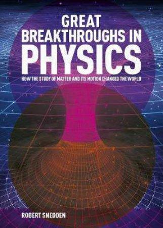 Great Breakthroughs In Physics by Robert Snedden