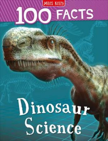 100 Facts: Dinosaur Science by Various