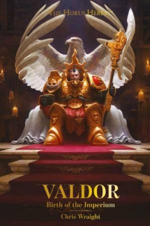 Horus Heresy: Valdor: Birth Of The Imperium by Chris Wraight