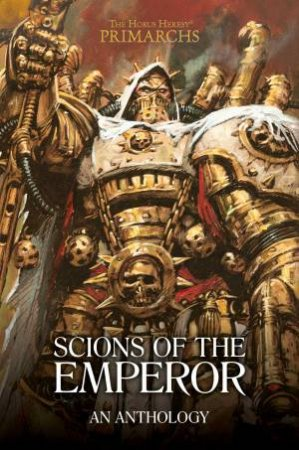 Horus Heresy: Primarchs: Scions Of The Emperor: An Anthology by David Guymer